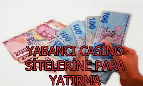 Yabancı casino sitelerine para yatırma, yabancı casino oyunu sitelerine nasıl para yatırılır, Güvenilir yabancı casino sitelerine para yatırma işlemi