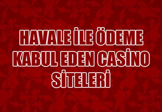 Havale ile ödeme kabul eden casino siteleri, Havale ile casino sitelerine para yatırma, Casino sitelerine havale ile nasıl para yatırılır