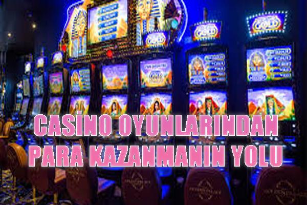 Para kazanmak, Casino oyunları, Casino oyunlarından nasıl para kazanılır